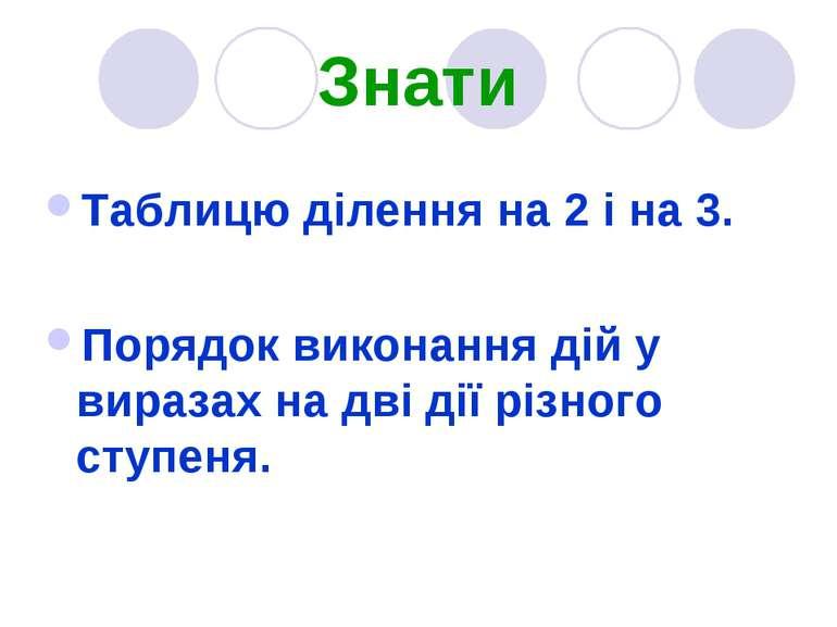 Знати Таблицю ділення на 2 і на 3. Порядок виконання дій у виразах на дві дії...