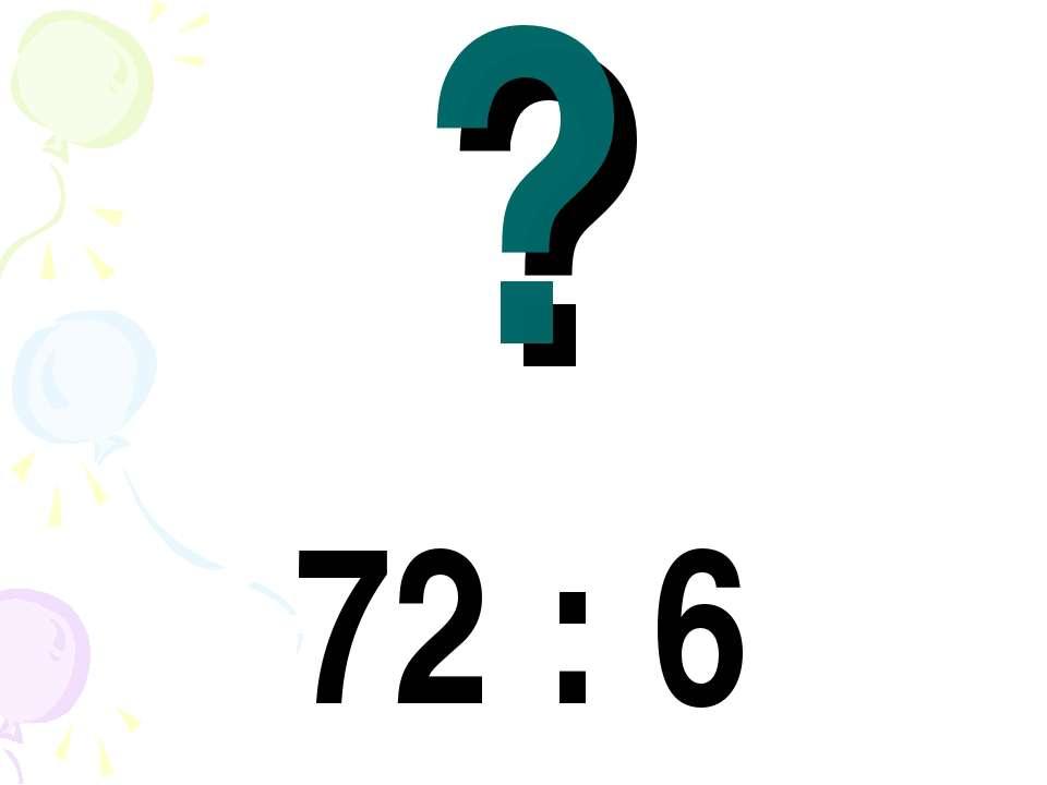 ? 72 : 6
