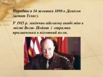 Народився 14 жовтня 1890 в Денісон (штат Техас). У 1915 р. закінчив військову...