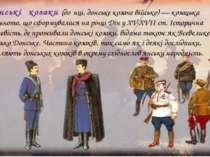 Донські козаки (до нці, донське козаче військо) — козацька спільнота, що сфор...