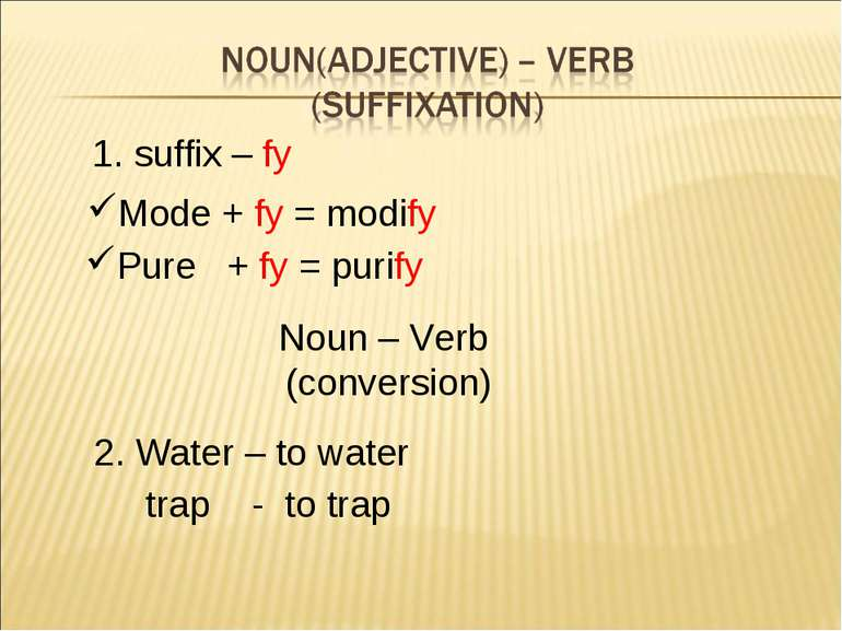 2. Water – to water trap - to trap 1. suffix – fy Mode + fy = modify Pure + f...