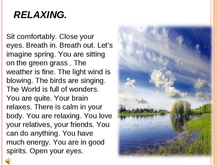 RELAXING. Sit comfortably. Close your eyes. Breath in. Breath out. Let's imag...