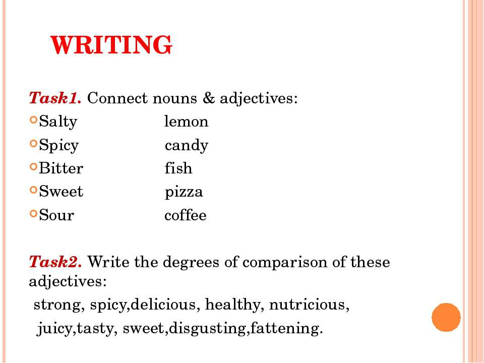 WRITING Task1. Connect nouns & adjectives: Salty lemon Spicy candy Bitter fis...