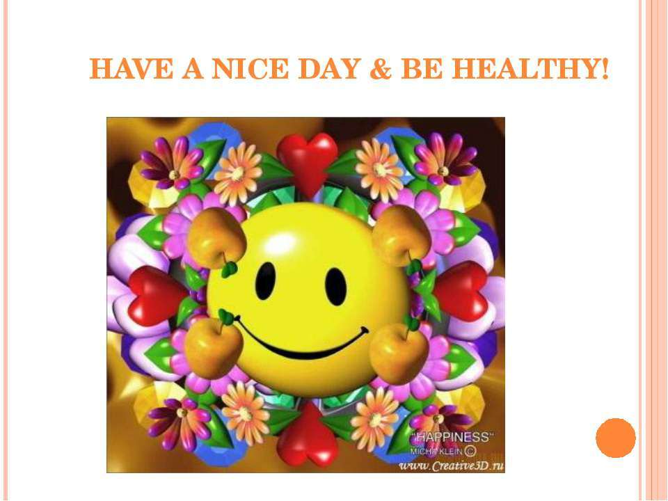 HAVE A NICE DAY & BE HEALTHY!