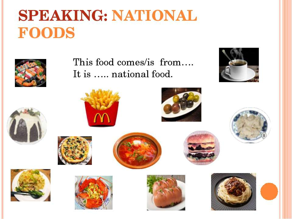 SPEAKING: NATIONAL FOODS This food comes/is from…. It is ….. national food.
