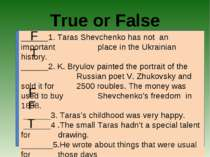 True or False ______1. Taras Shevchenko has not an important place in the Ukr...