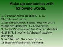 Make up sentences with following words. 1. Ukrainian /an/is /poet/and/ T. G. ...
