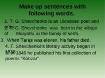 Make up sentences with following words. 1. T. G. Shevchenko is an Ukrainian p...