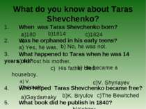 What do you know about Taras Shevchenko? 1. When was Taras Shevchenko born? b...