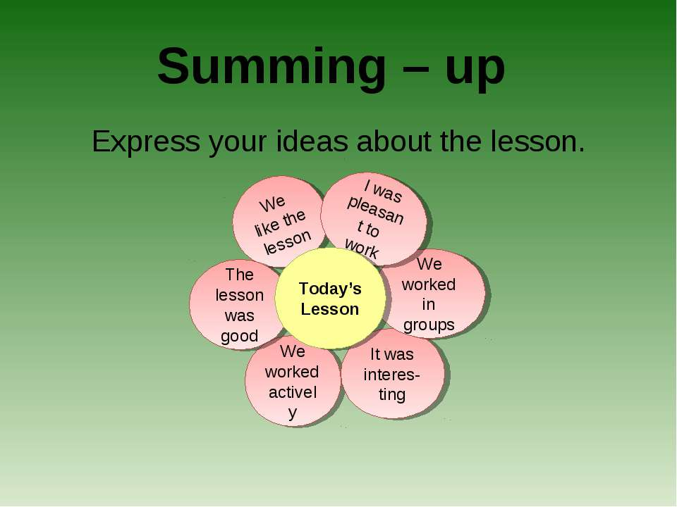 We like the lesson We worked actively It was interes- ting The lesson was goo...