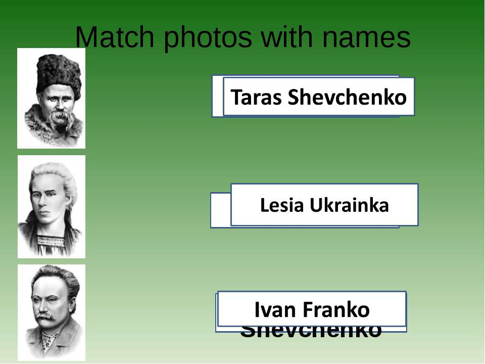 Match photos with names Lesia Ukrainka Ivan Franko Taras Shevchenko