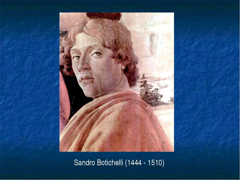 Sandro Botichelli (1444 - 1510)