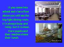 If you come into school and rise a floor above you will see the big light din...