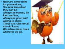 Here are some rules for you and me, See how important they can be. Always b...