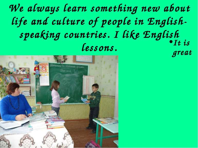 We always learn something new about life and culture of people in English-spe...