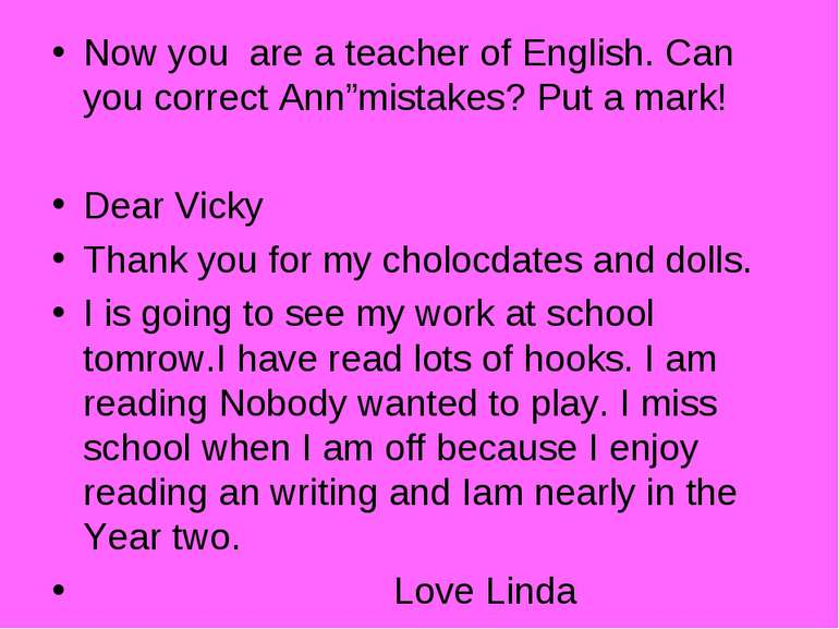 "Now you are a teacher of English. Can you correct Ann""mistakes? Put a mark! D..."
