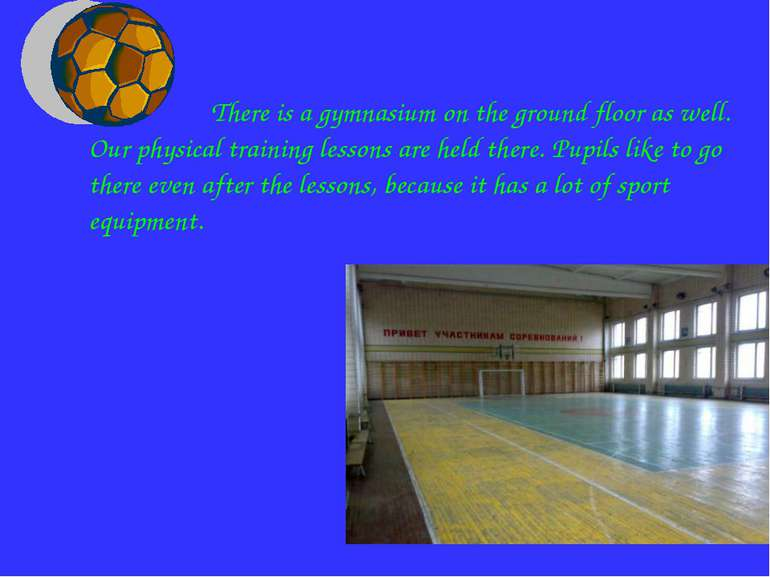 There is a gymnasium on the ground floor as well. Our physical training lesso...
