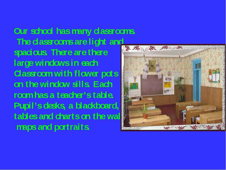 Our school has many classrooms. The classrooms are light and spacious. There ...