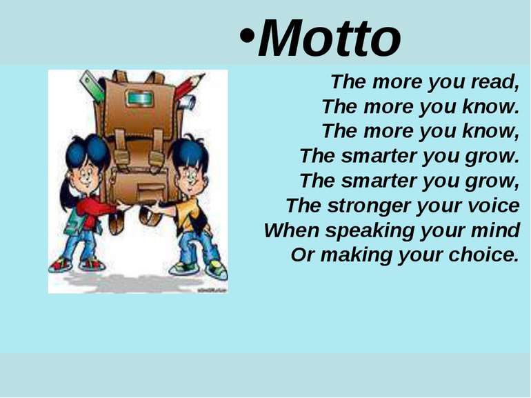 Motto The more you read, The more you know. The more you know, The smarter...