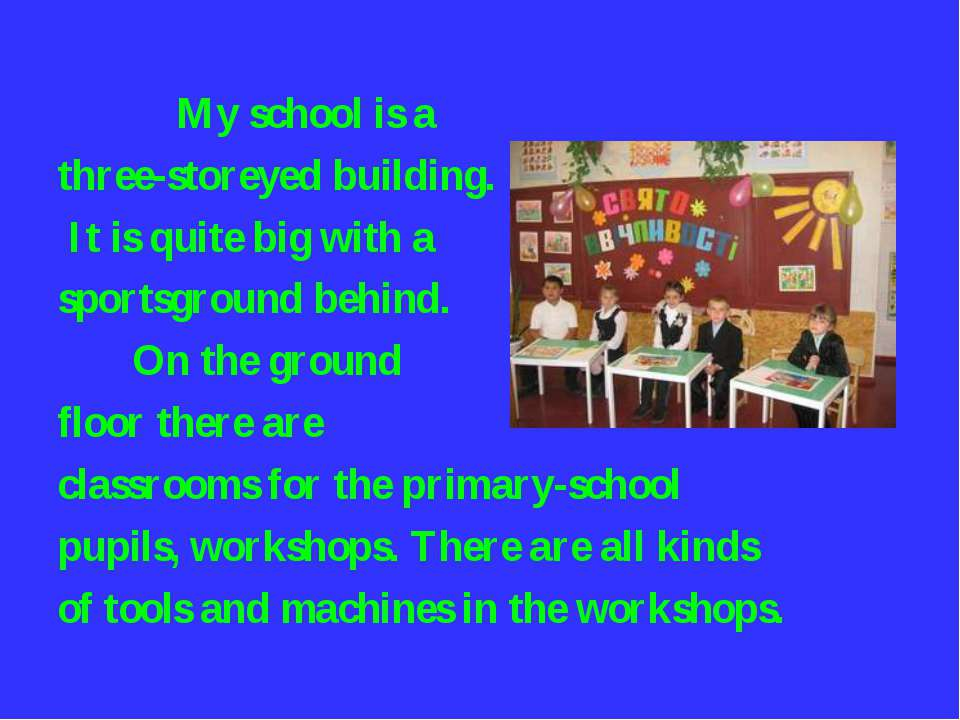 My school is a three-storeyed building. It is quite big with a sportsground b...