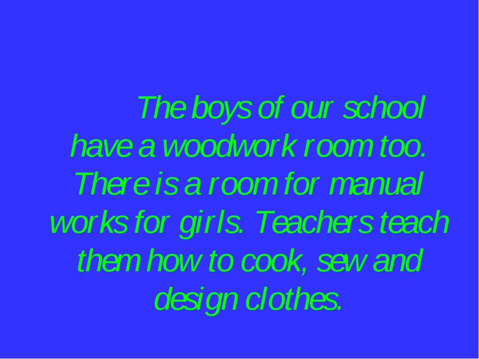 The boys of our school have a woodwork room too. There is a room for manual w...