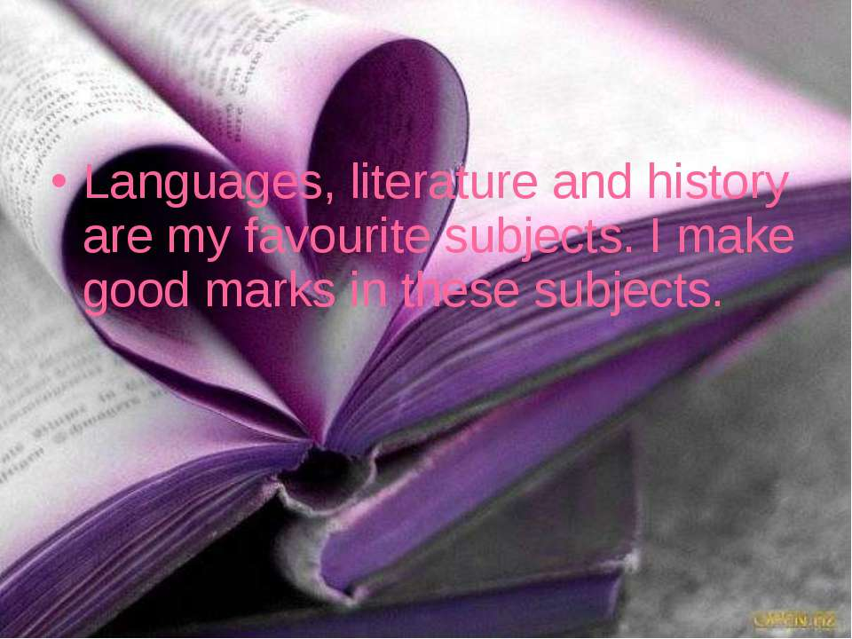 Languages, literature and history are my favourite subjects. I make good mark...