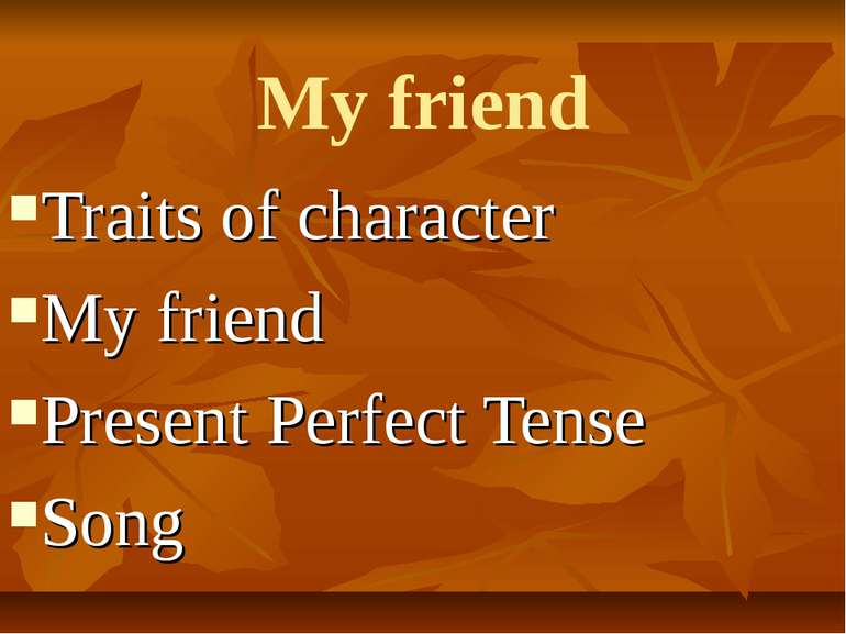 My friend Traits of character My friend Present Perfect Tense Song