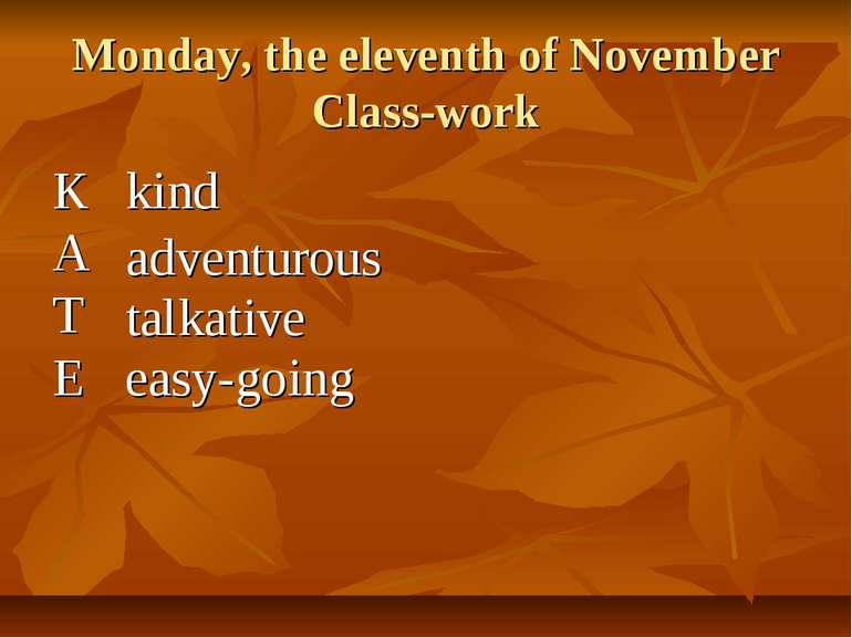 Monday, the eleventh of November Class-work K A T E kind adventurous talkativ...