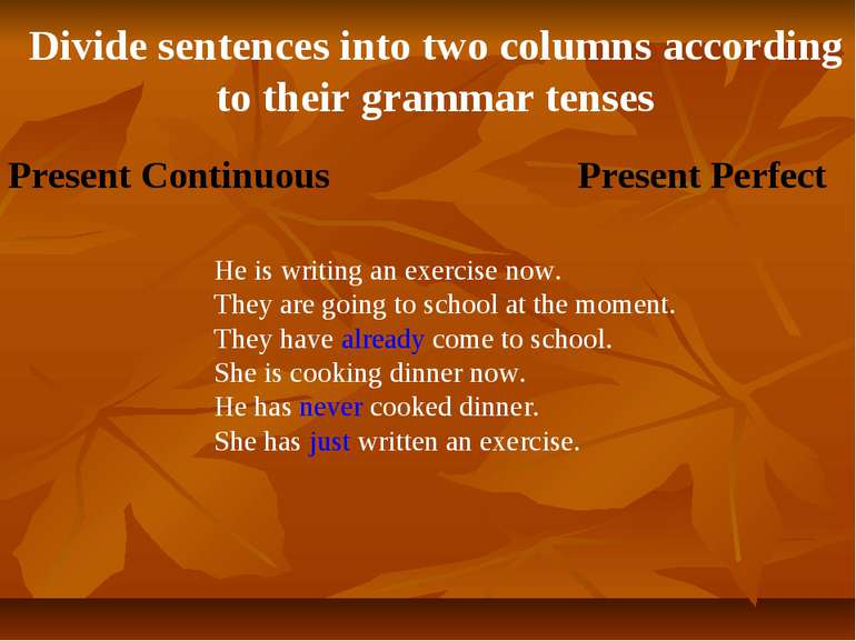 Divide sentences into two columns according to their grammar tenses He is wri...