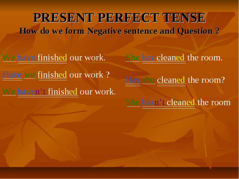 PRESENT PERFECT TENSE How do we form Negative sentence and Question ? We have...