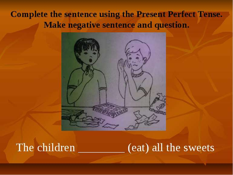 Complete the sentence using the Present Perfect Tense. Make negative sentence...