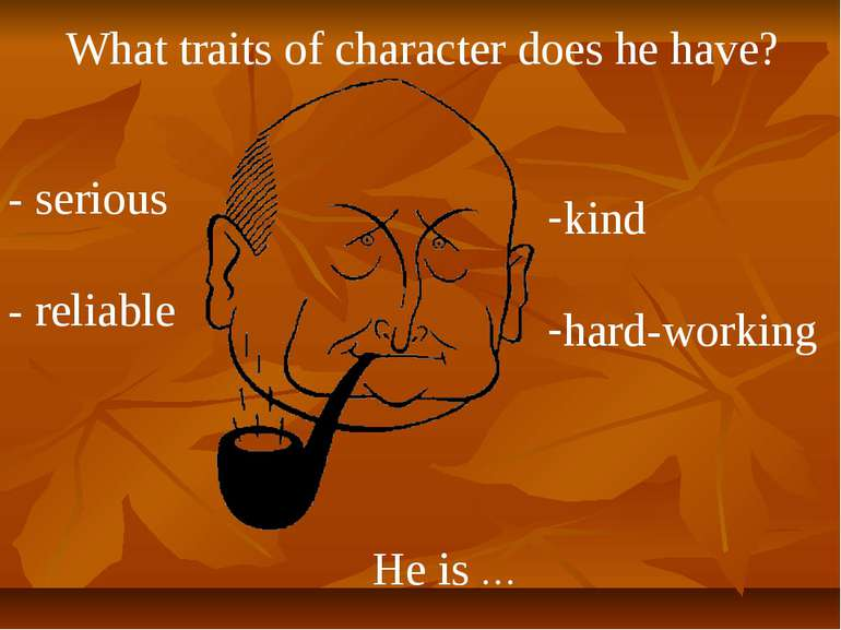 What traits of character does he have? He is … - serious - reliable kind hard...