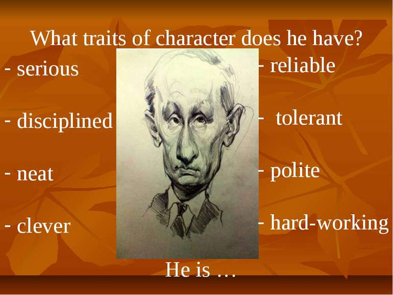What traits of character does he have? He is … serious disciplined neat cleve...