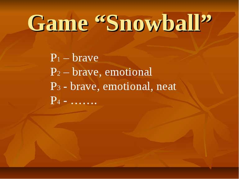 "Game ""Snowball"" Р1 – brave P2 – brave, emotional P3 - brave, emotional, neat ..."