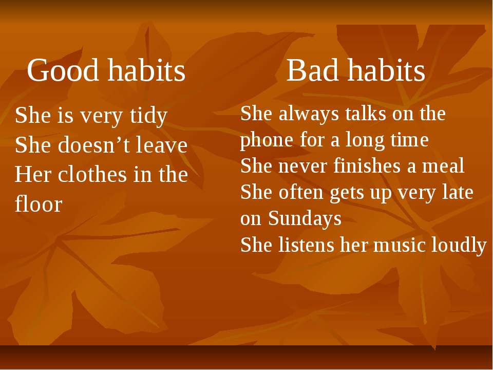 Good habits Bad habits She is very tidy She doesn't leave Her clothes in the ...