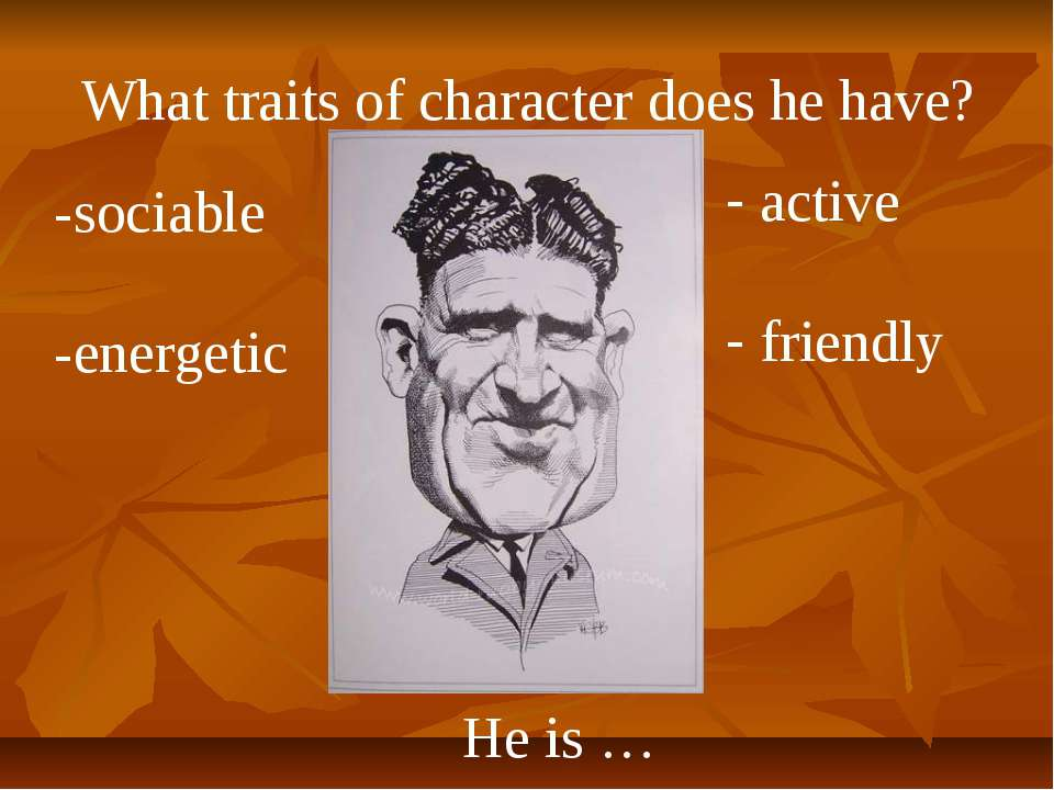What traits of character does he have? He is … -sociable -energetic active fr...