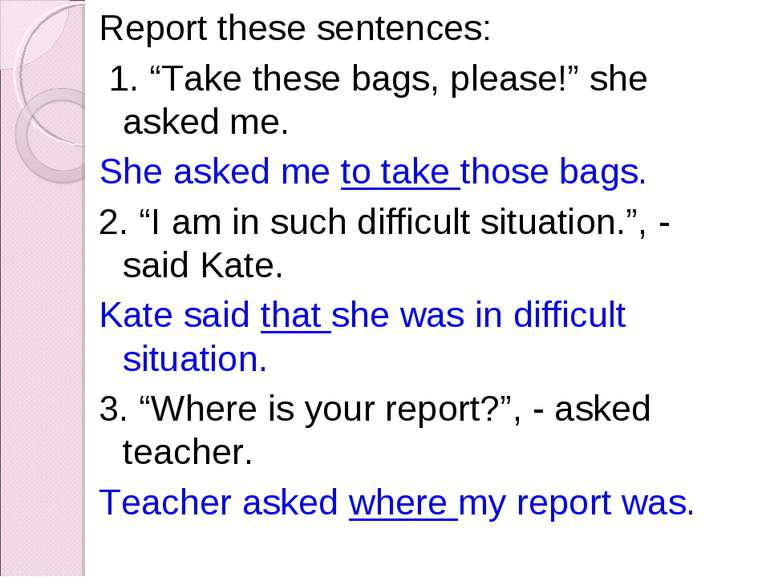 "Report these sentences: 1. ""Take these bags, please!"" she asked me. She asked..."