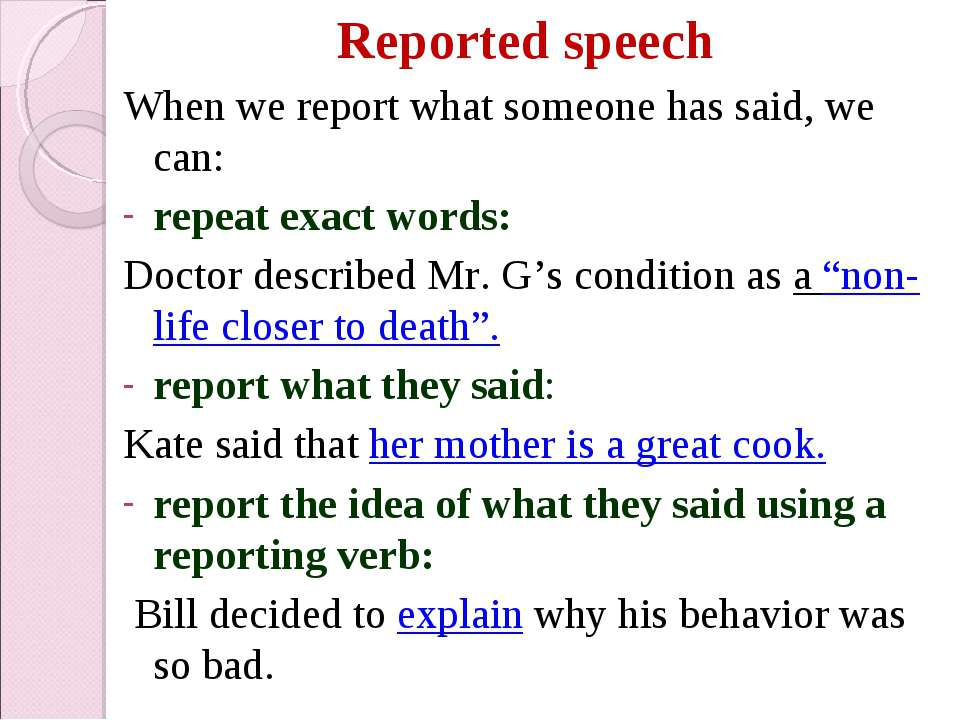 Reported speech When we report what someone has said, we can: repeat exact wo...