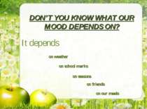 DON'T YOU KNOW WHAT OUR MOOD DEPENDS ON? on friends on our meals It depends o...
