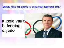 What kind of sport is this man famous for? pole vault fencing judo