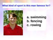 What kind of sport is this man famous for? swimming fencing rowing