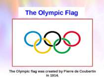 The Olympic Flag The Olympic flag was created by Pierre de Coubertin in 1914.