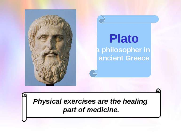 Plato a philosopher in ancient Greece Physical exercises are the healing part...