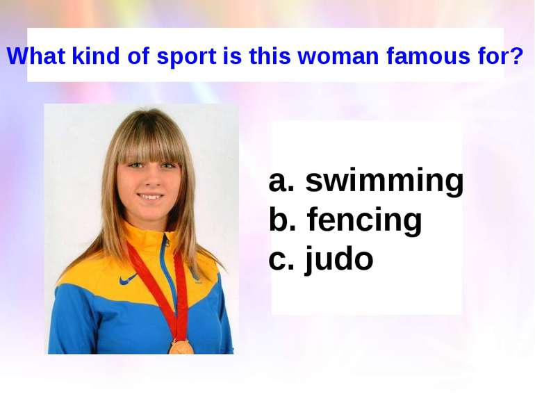 What kind of sport is this woman famous for? swimming fencing judo
