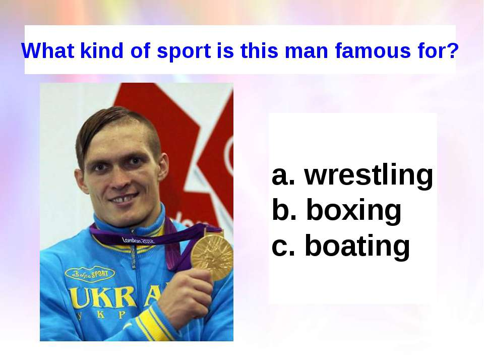 What kind of sport is this man famous for? wrestling boxing boating