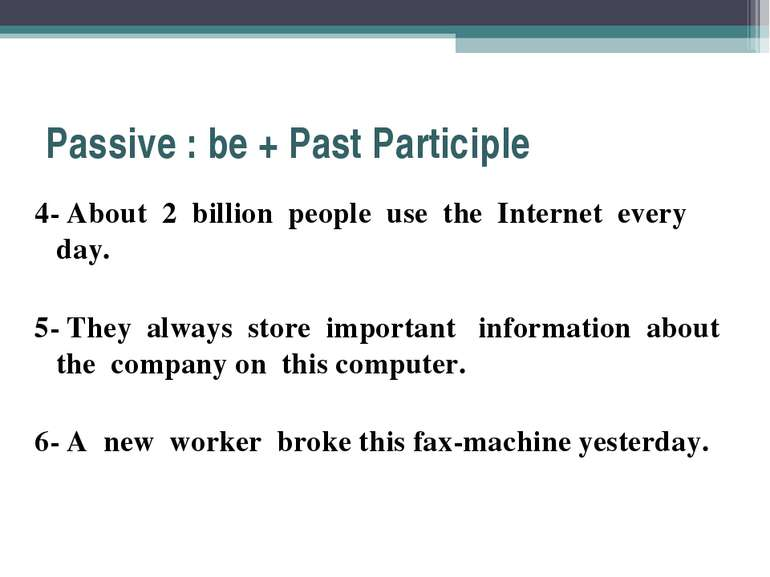 Passive : be + Past Participle 4- About 2 billion people use the Internet eve...