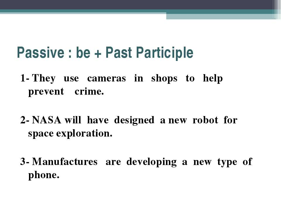 Passive : be + Past Participle 1- They use cameras in shops to help prevent c...