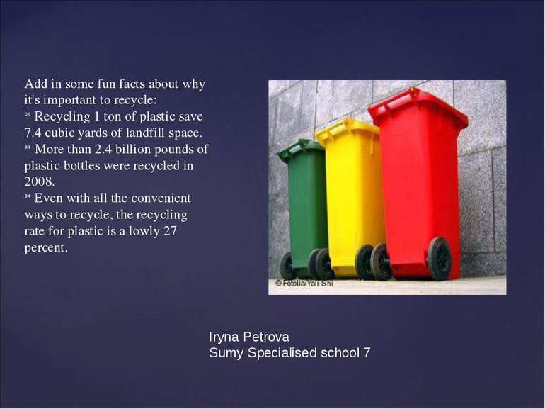 Add in some fun facts about why it's important to recycle: * Recycling 1 ton ...