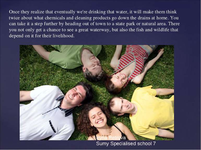 Once they realize that eventually we're drinking that water, it will make the...