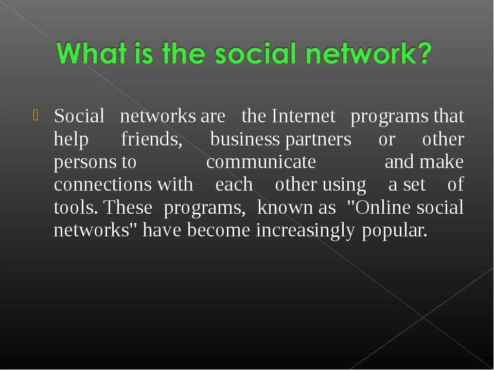 Social networks are the Internet programs that help  friends, business partne...